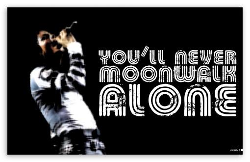 moonwalk michael jackson. You Will Never Moonwalk Alone